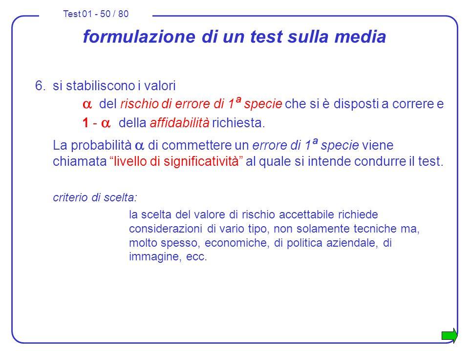Test 01 - 50 / 80 formulazione di un test sulla media 6.si stabiliscono i valori del rischio di errore di 1 ª specie che si è disposti a correre e 1 -