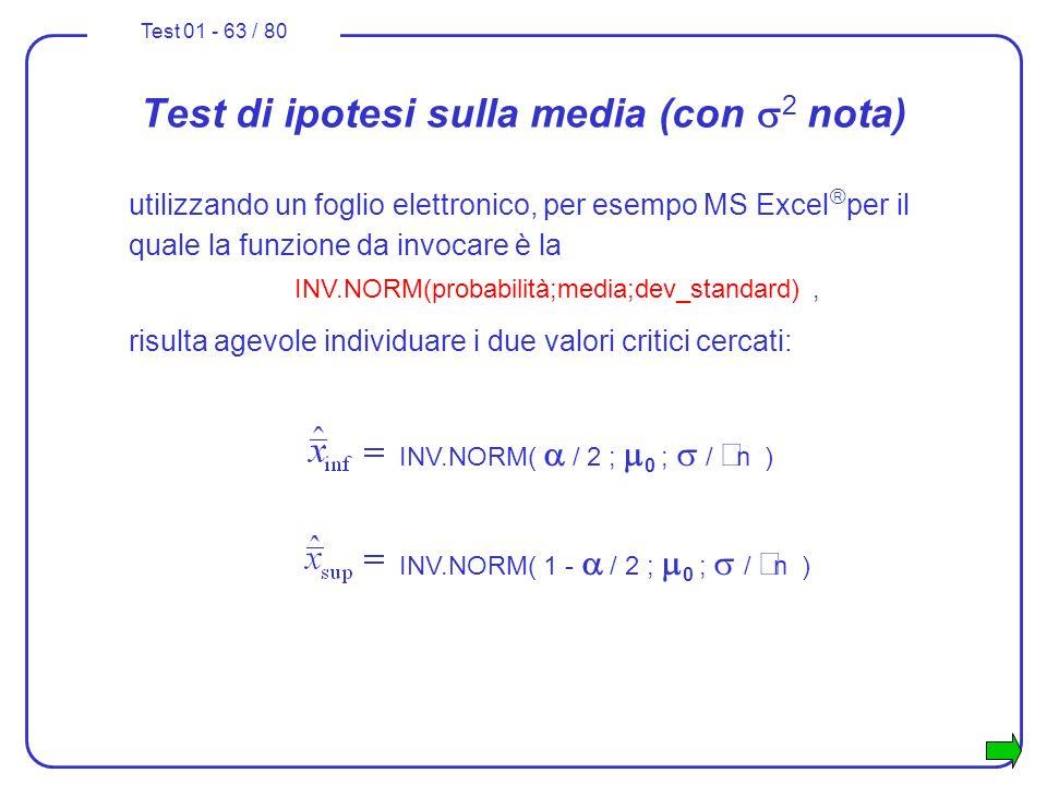 Test 01 - 63 / 80 Test di ipotesi sulla media (con 2 nota) utilizzando un foglio elettronico, per esempo MS Excel per il quale la funzione da invocare