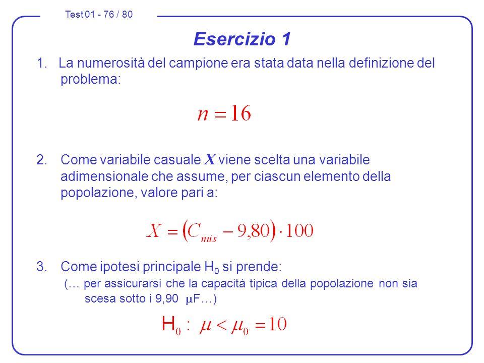 Test 01 - 76 / 80 1. La numerosità del campione era stata data nella definizione del problema: 2.Come variabile casuale X viene scelta una variabile a
