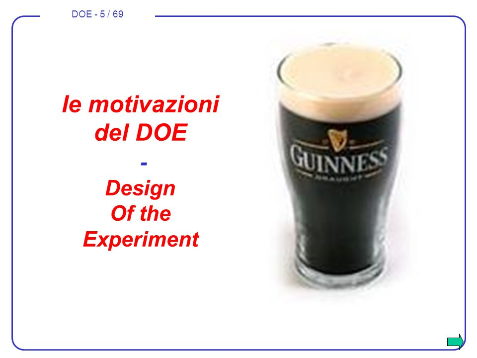 DOE - 5 / 69 le motivazioni del DOE - Design Of the Experiment
