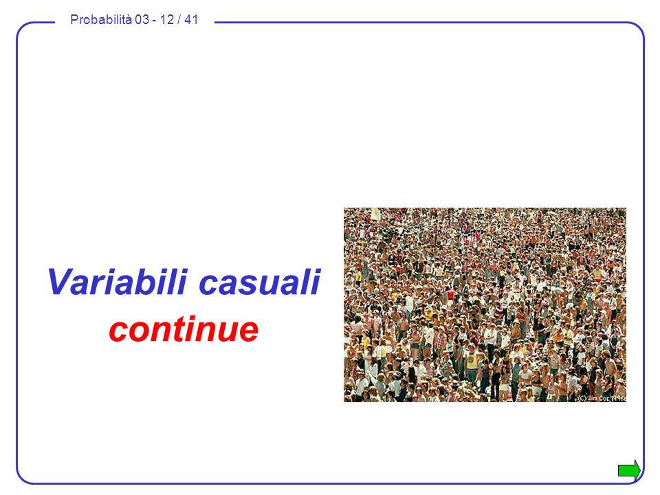 Probabilità 03 - 12 / 41 Variabili casuali continue