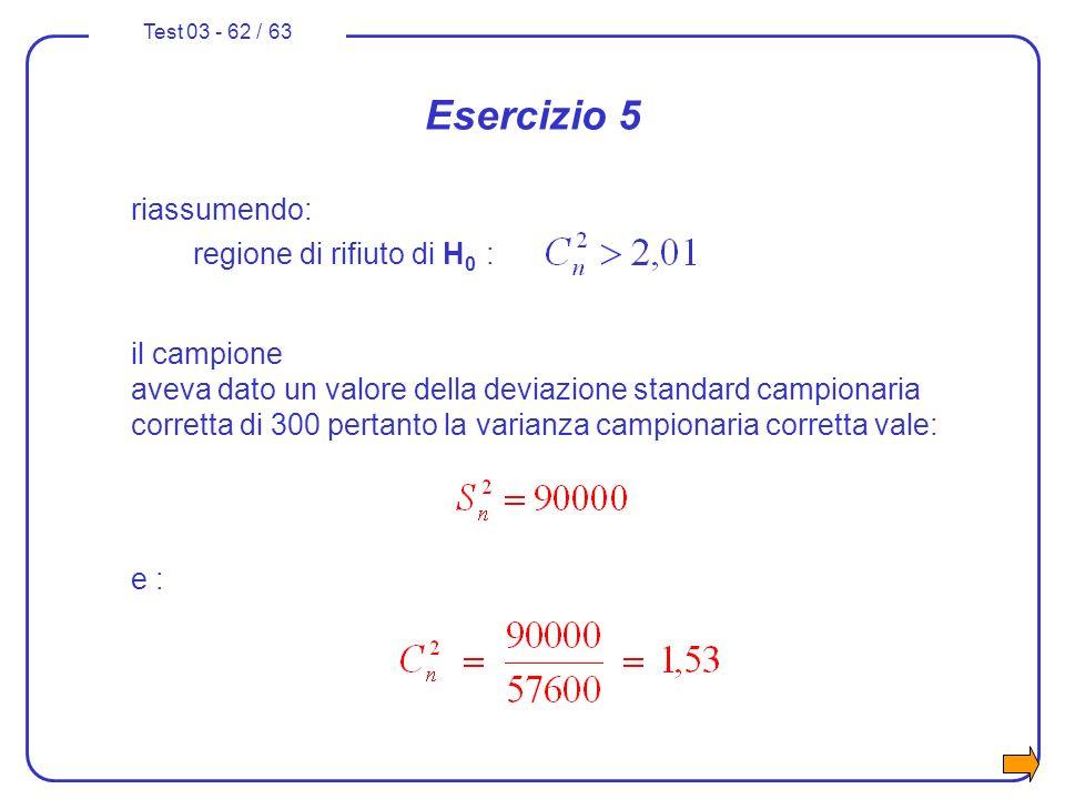Test 03 - 62 / 63 riassumendo: regione di rifiuto di H 0 : il campione aveva dato un valore della deviazione standard campionaria corretta di 300 pert