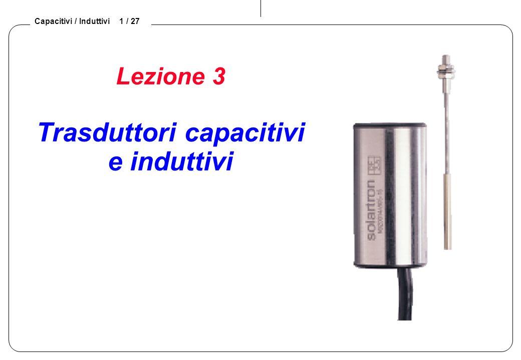 Capacitivi / Induttivi 1 / 27 Lezione 3 Trasduttori capacitivi e induttivi
