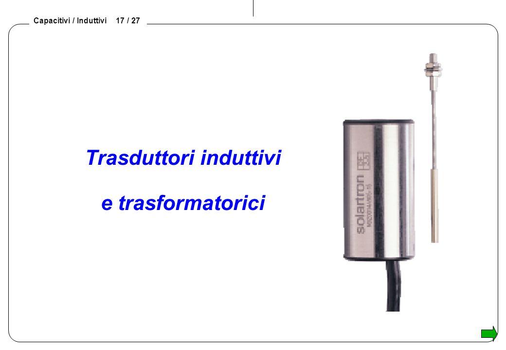 Capacitivi / Induttivi 17 / 27 Trasduttori induttivi e trasformatorici