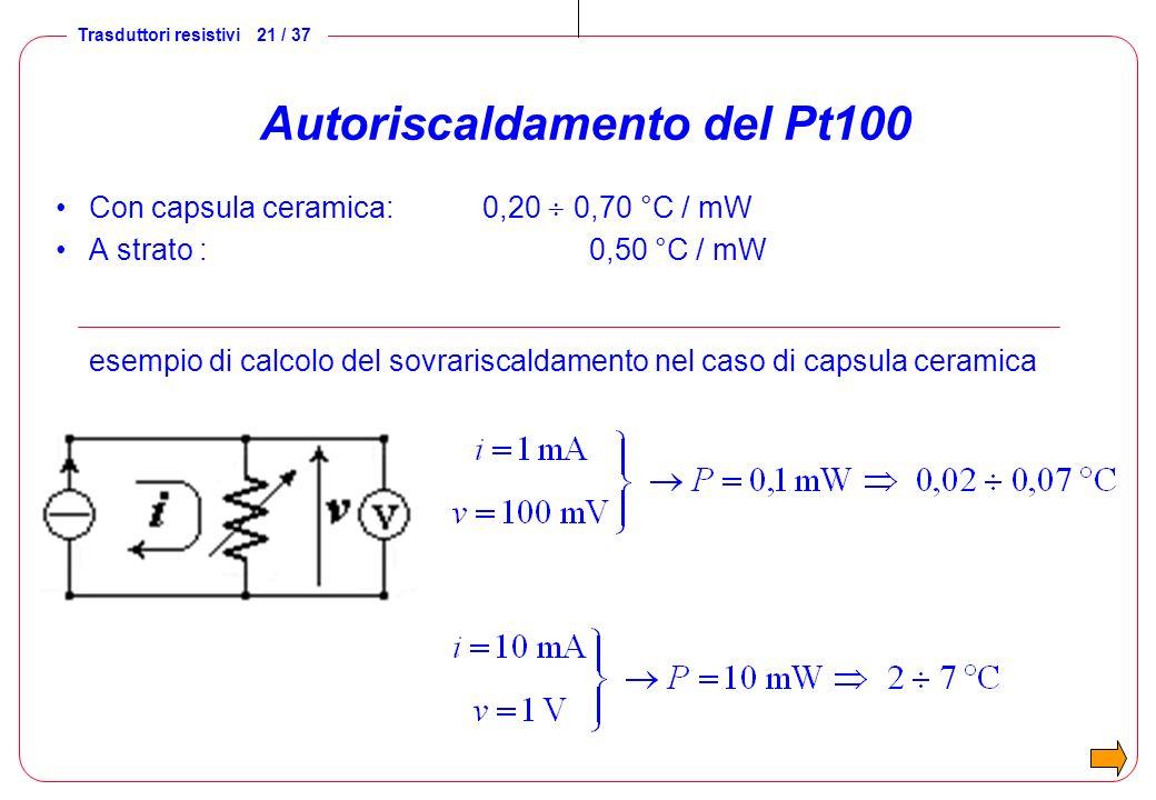 Trasduttori resistivi 21 / 37 Autoriscaldamento del Pt100 Con capsula ceramica: 0,20 0,70 °C / mW A strato :0,50 °C / mW esempio di calcolo del sovrar