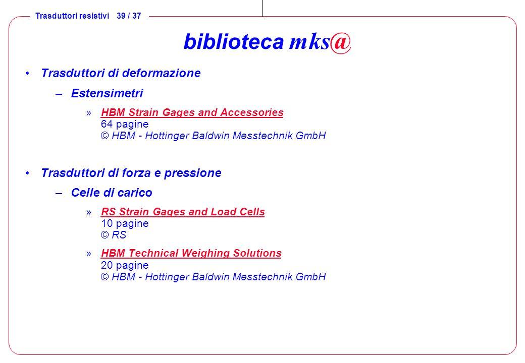Trasduttori resistivi 39 / 37 biblioteca mks@ Trasduttori di deformazione –Estensimetri »HBM Strain Gages and Accessories 64 pagine © HBM - Hottinger