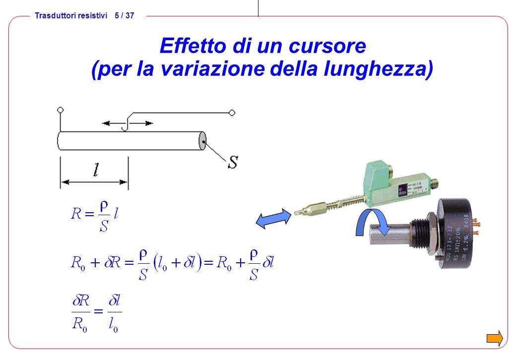 Trasduttori resistivi 6 / 37 Effetto della temperatura nei conduttori nella manganina: a 1÷10 10 -6 [°C -1 ] nel rame: a 4 10 -3 [°C -1 ] nel platino: a = 3,91 10 -3 [°C -1 ] ; b = -5,8 10 -7 [°C -2 ]