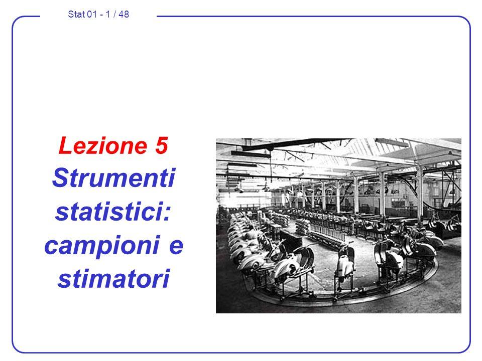 Stat 01 - 1 / 48 Lezione 5 Strumenti statistici: campioni e stimatori