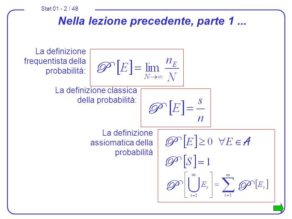 Stat 01 - 2 / 48 Nella lezione precedente, parte 1... La definizione frequentista della probabilità: P La definizione classica della probabilità: P La