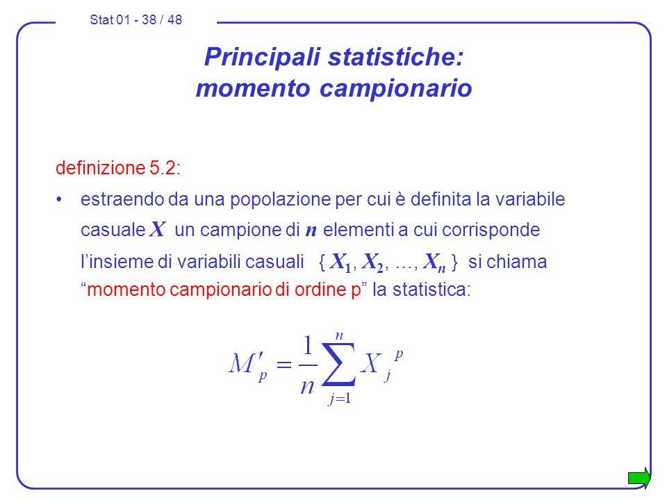 Stat 01 - 38 / 48 definizione: dato un campione { X 1, X 2, …, X n } proveniente da una popolazione avente densità f X ( x ), si definiscemomento camp