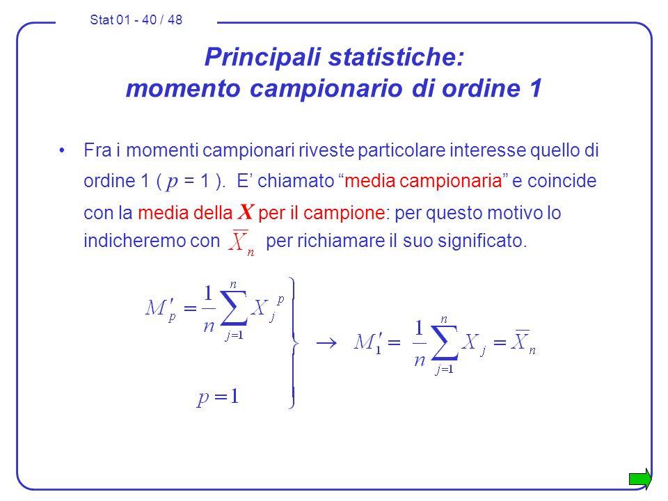 Stat 01 - 40 / 48 Principali statistiche: momento campionario di ordine 1 Fra i momenti campionari riveste particolare interesse quello di ordine 1 (