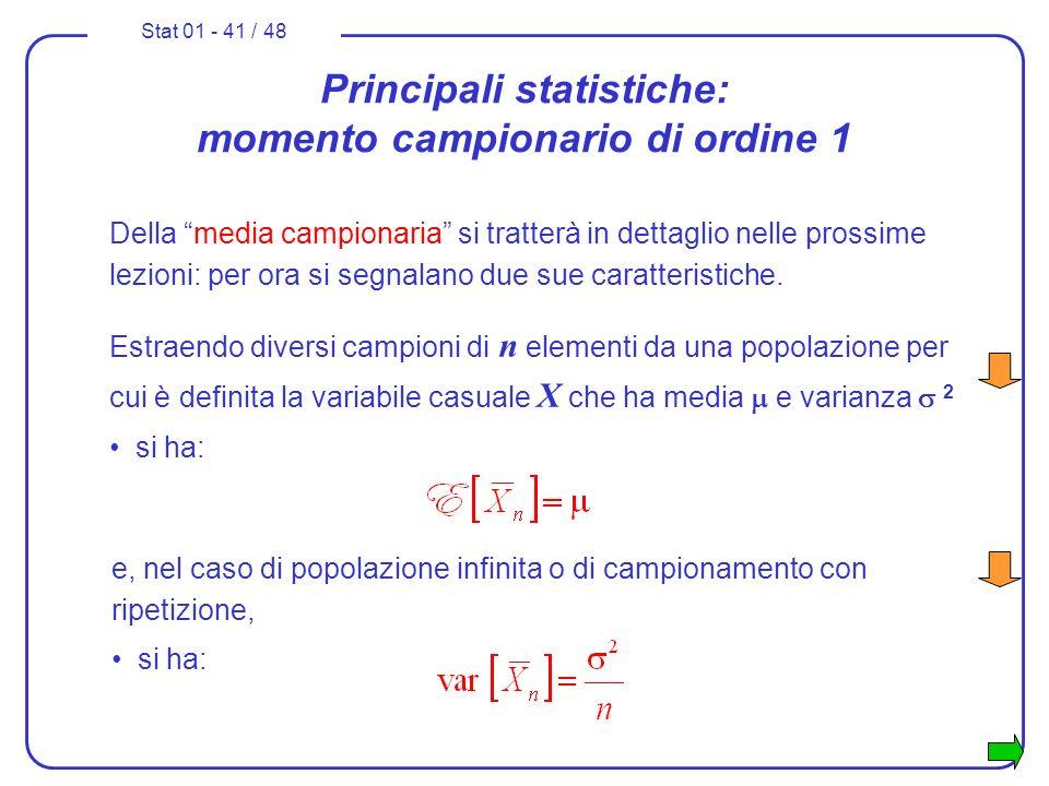 Stat 01 - 41 / 48 Principali statistiche: momento campionario di ordine 1 Della media campionaria si tratterà in dettaglio nelle prossime lezioni: per