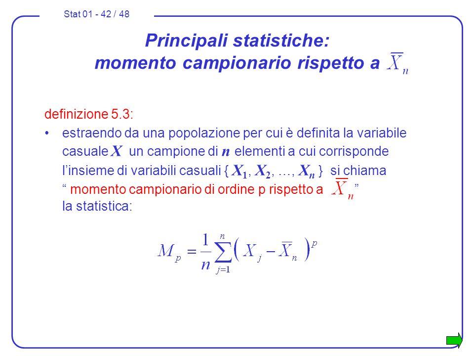 Stat 01 - 42 / 48 Principali statistiche: momento campionario rispetto a definizione 5.3: estraendo da una popolazione per cui è definita la variabile