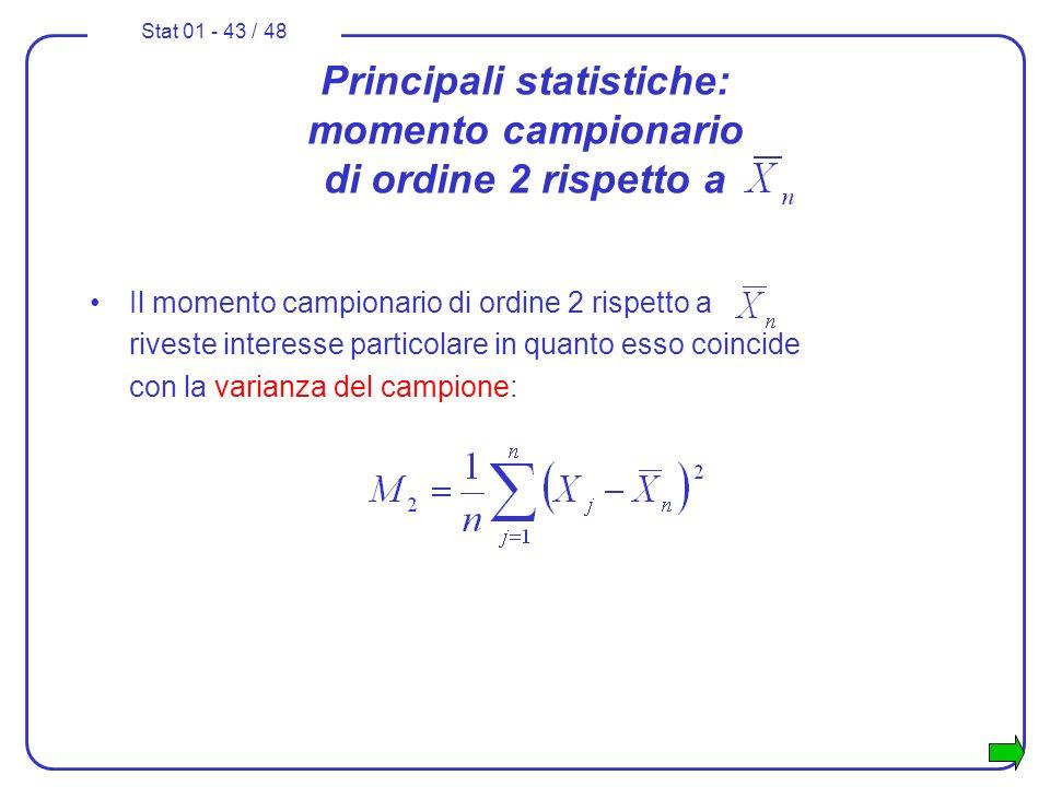 Stat 01 - 43 / 48 Principali statistiche: momento campionario di ordine 2 rispetto a Il momento campionario di ordine 2 rispetto a riveste interesse p