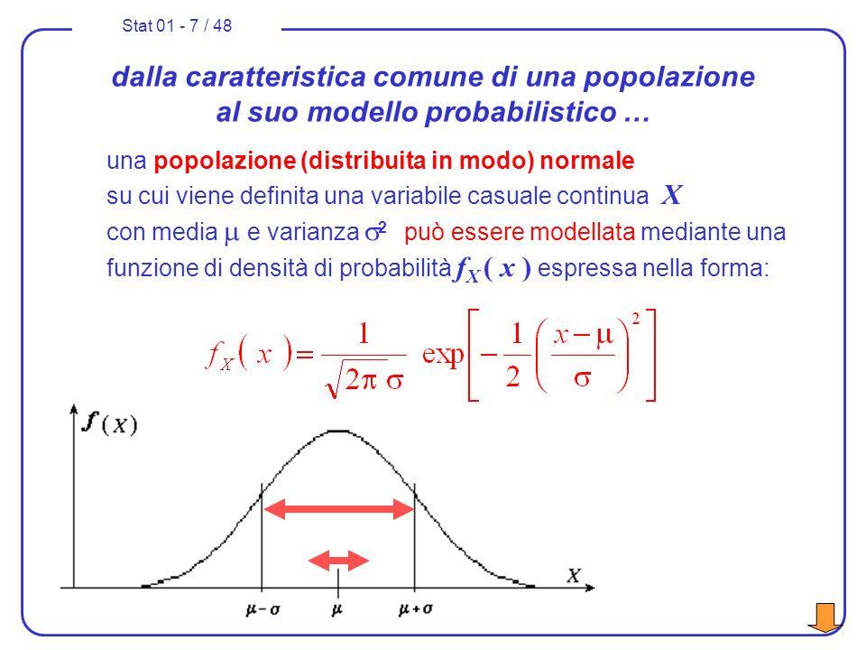 Stat 01 - 18 / 48 Dalla distribuzione normale alla normale standard se X è una variabile casuale con media, varianza 2 ed ha distribuzione normale allora la nuova variabile casuale Z che assume valore risulta avere: –media Z = 0,