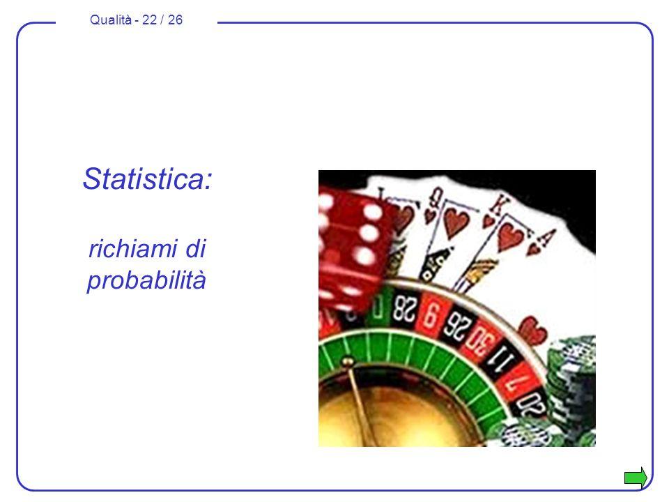 Qualità - 22 / 26 Statistica: richiami di probabilità