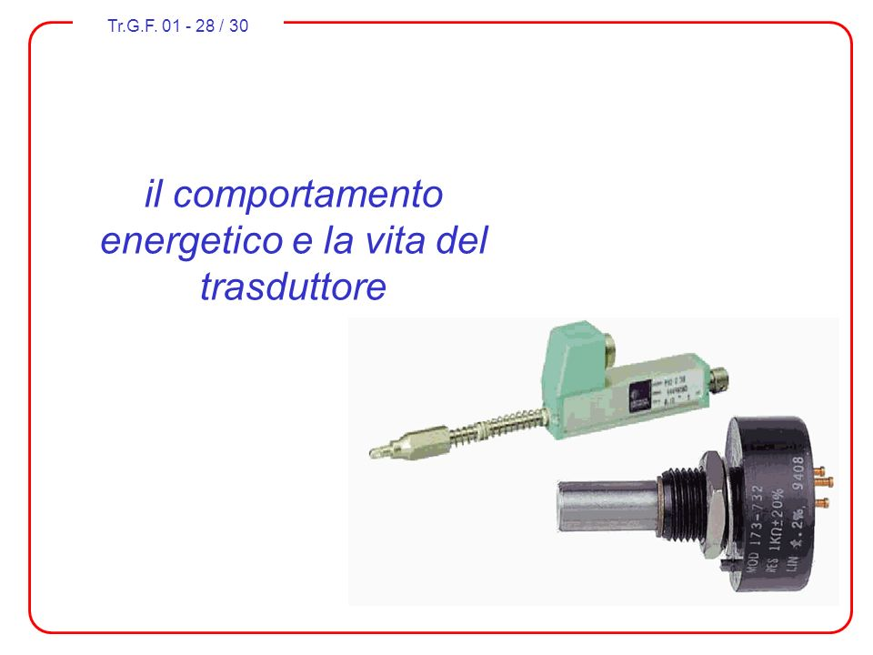 Tr.G.F. 01 - 28 / 30 il comportamento energetico e la vita del trasduttore