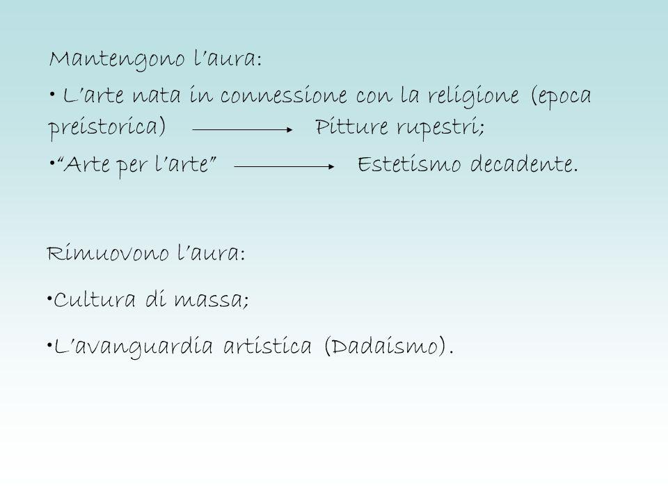 Mantengono laura: Larte nata in connessione con la religione (epoca preistorica) Pitture rupestri; Arte per larte Estetismo decadente. Rimuovono laura