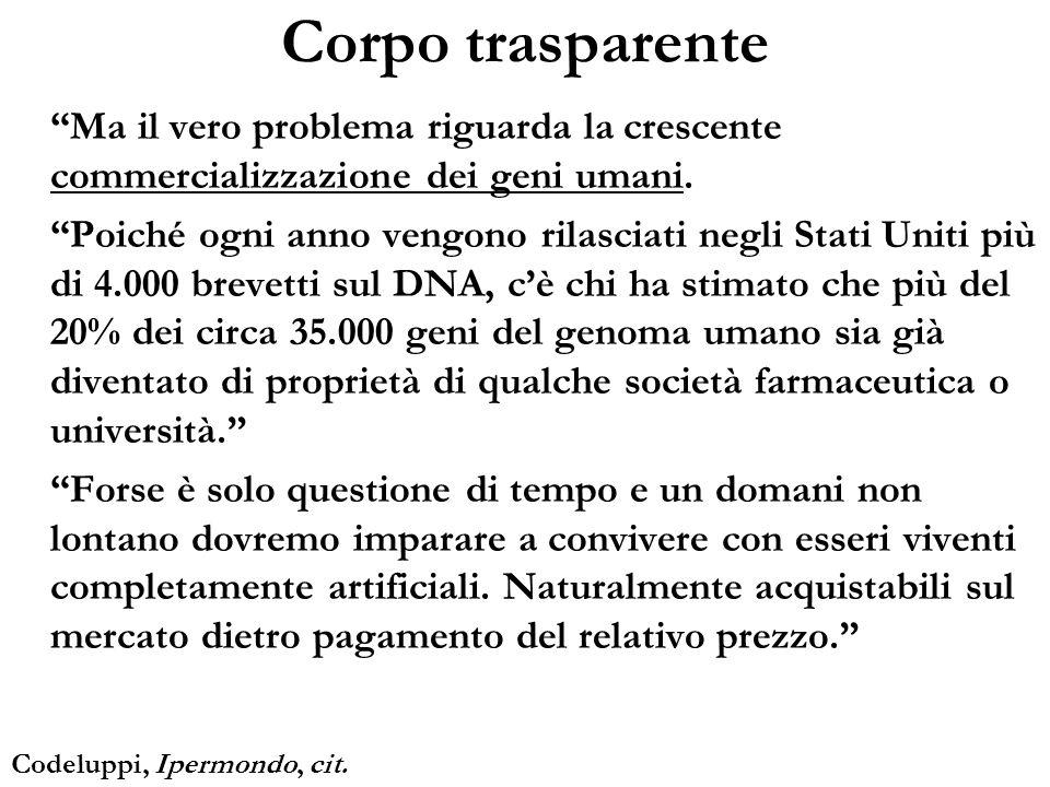 Corpo trasparente Ma il vero problema riguarda la crescente commercializzazione dei geni umani. Poiché ogni anno vengono rilasciati negli Stati Uniti