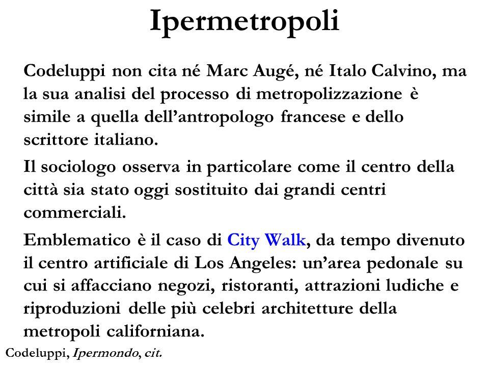 Ipermetropoli Codeluppi non cita né Marc Augé, né Italo Calvino, ma la sua analisi del processo di metropolizzazione è simile a quella dellantropologo