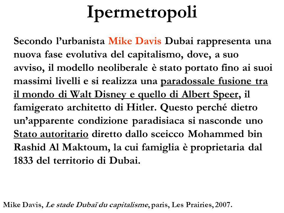 Ipermetropoli Secondo lurbanista Mike Davis Dubai rappresenta una nuova fase evolutiva del capitalismo, dove, a suo avviso, il modello neoliberale è s