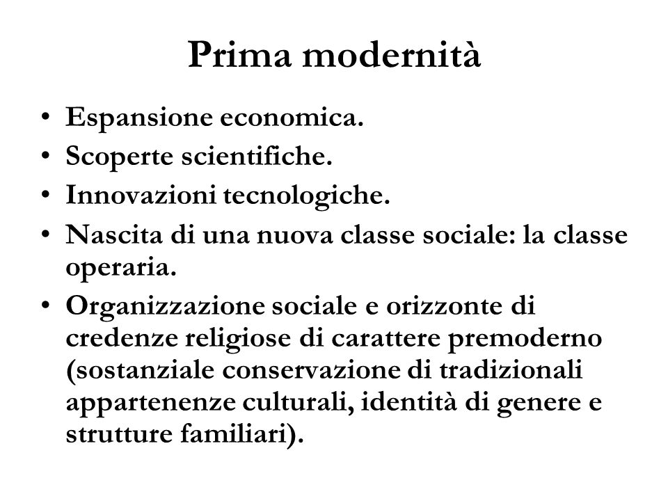 Prima modernità Espansione economica. Scoperte scientifiche. Innovazioni tecnologiche. Nascita di una nuova classe sociale: la classe operaria. Organi