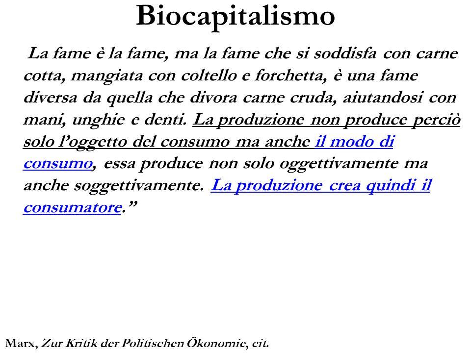 Biocapitalismo La fame è la fame, ma la fame che si soddisfa con carne cotta, mangiata con coltello e forchetta, è una fame diversa da quella che divo