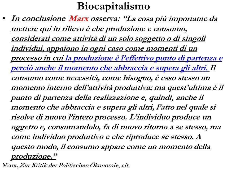 Biocapitalismo In conclusione Marx osserva:La cosa più importante da mettere qui in rilievo è che produzione e consumo, considerati come attività di u
