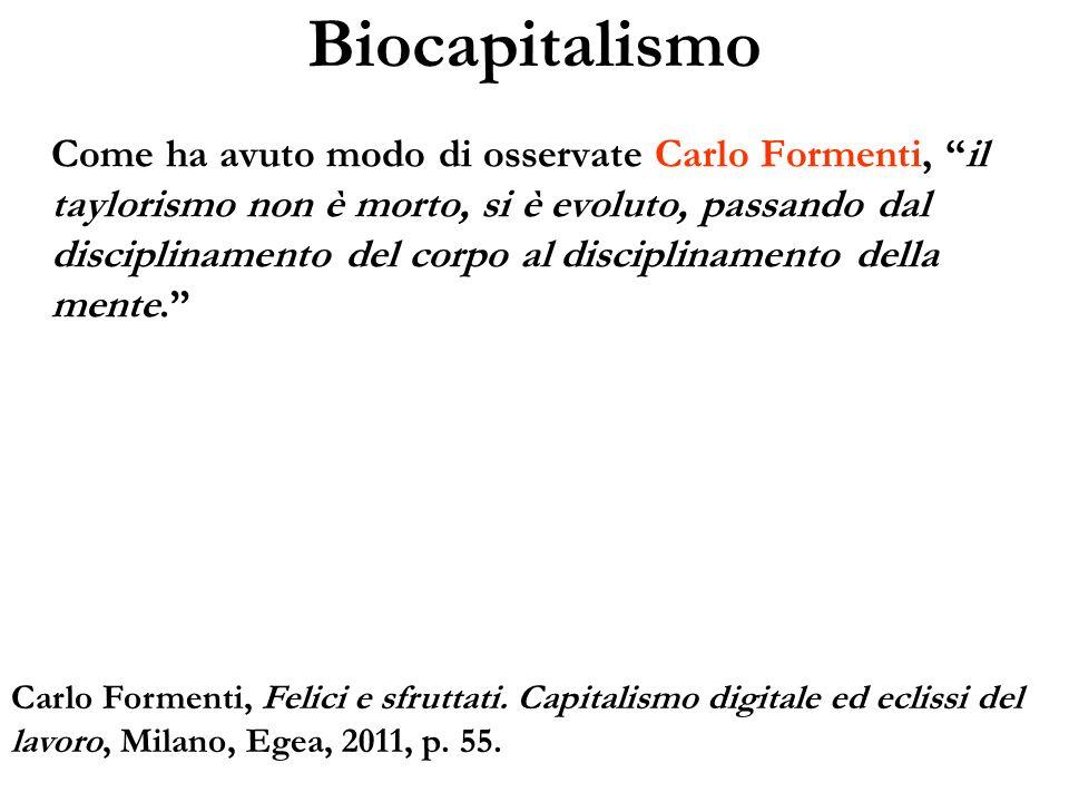 Biocapitalismo Come ha avuto modo di osservate Carlo Formenti, il taylorismo non è morto, si è evoluto, passando dal disciplinamento del corpo al disc