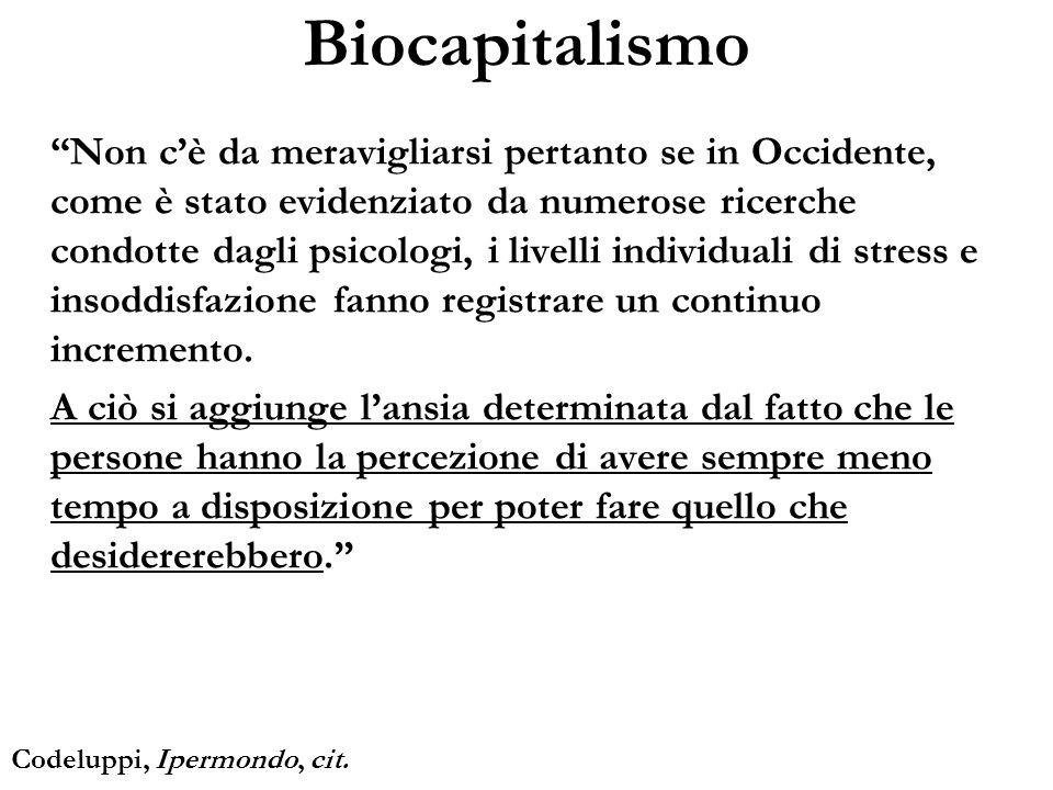 Biocapitalismo Non cè da meravigliarsi pertanto se in Occidente, come è stato evidenziato da numerose ricerche condotte dagli psicologi, i livelli ind