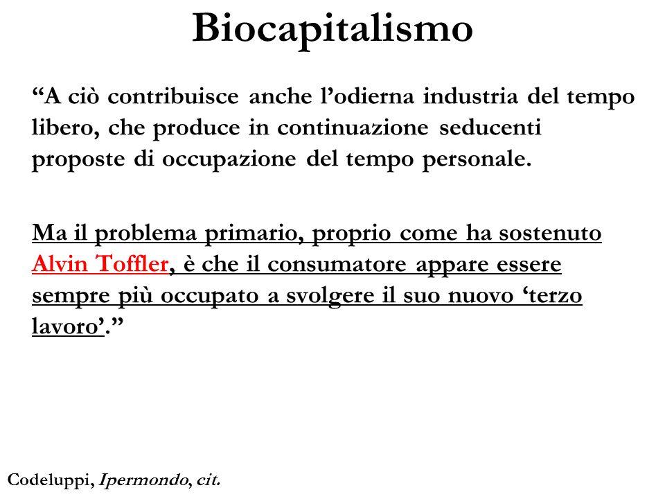 Biocapitalismo A ciò contribuisce anche lodierna industria del tempo libero, che produce in continuazione seducenti proposte di occupazione del tempo