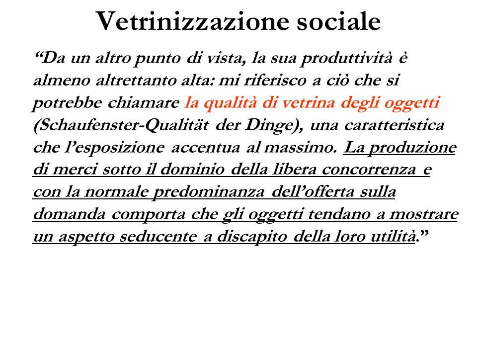 Vetrinizzazione sociale Da un altro punto di vista, la sua produttività è almeno altrettanto alta: mi riferisco a ciò che si potrebbe chiamare la qual