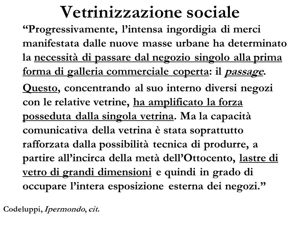Vetrinizzazione sociale Progressivamente, lintensa ingordigia di merci manifestata dalle nuove masse urbane ha determinato la necessità di passare dal