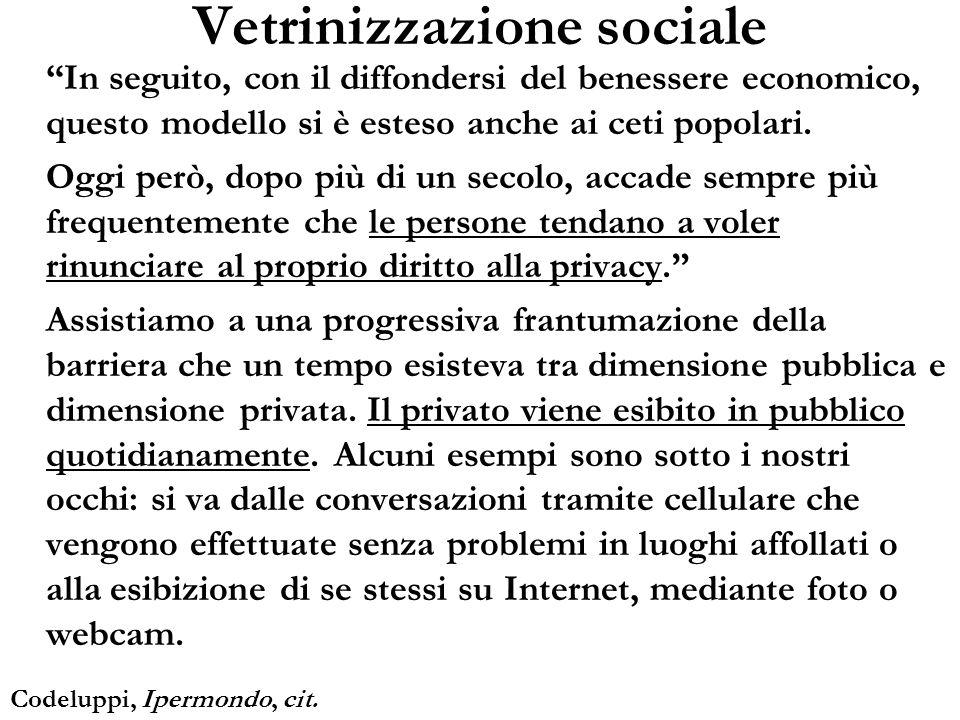 Vetrinizzazione sociale In seguito, con il diffondersi del benessere economico, questo modello si è esteso anche ai ceti popolari. Oggi però, dopo più