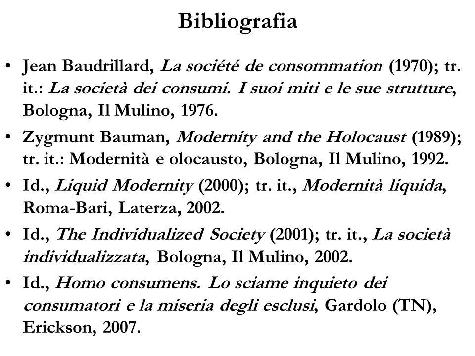 Bibliografia Jean Baudrillard, La société de consommation (1970); tr. it.: La società dei consumi. I suoi miti e le sue strutture, Bologna, Il Mulino,
