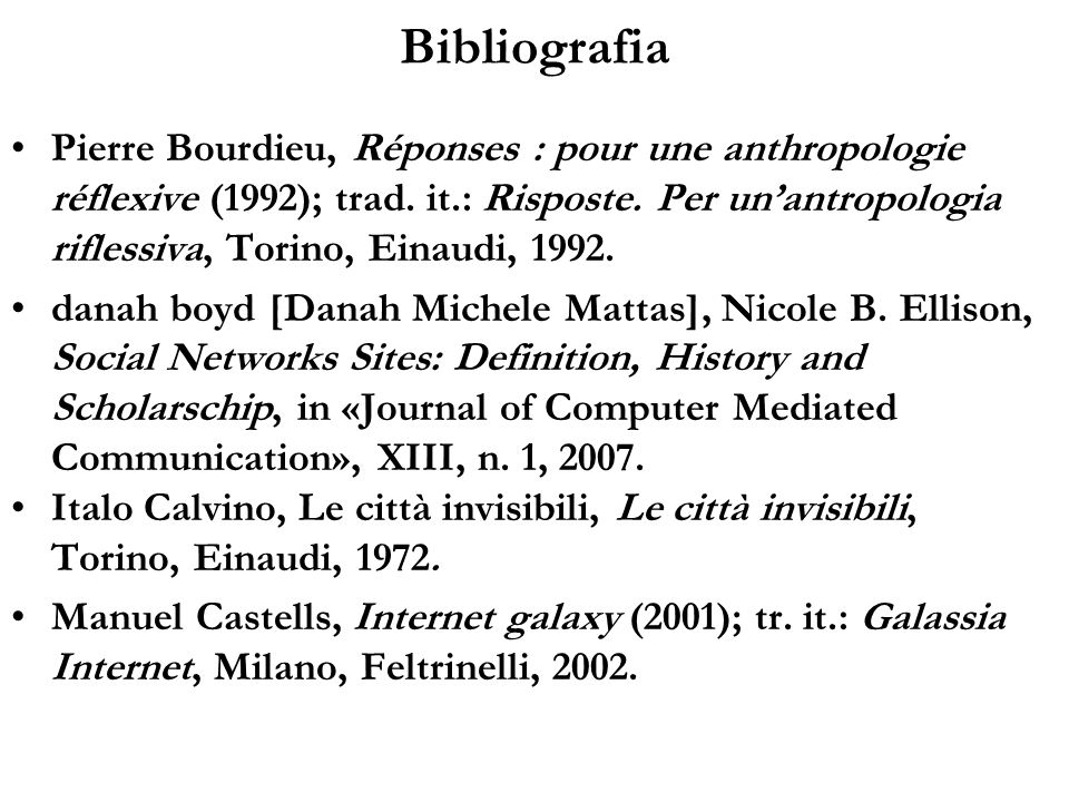 Bibliografia Pierre Bourdieu, Réponses : pour une anthropologie réflexive (1992); trad. it.: Risposte. Per unantropologia riflessiva, Torino, Einaudi,