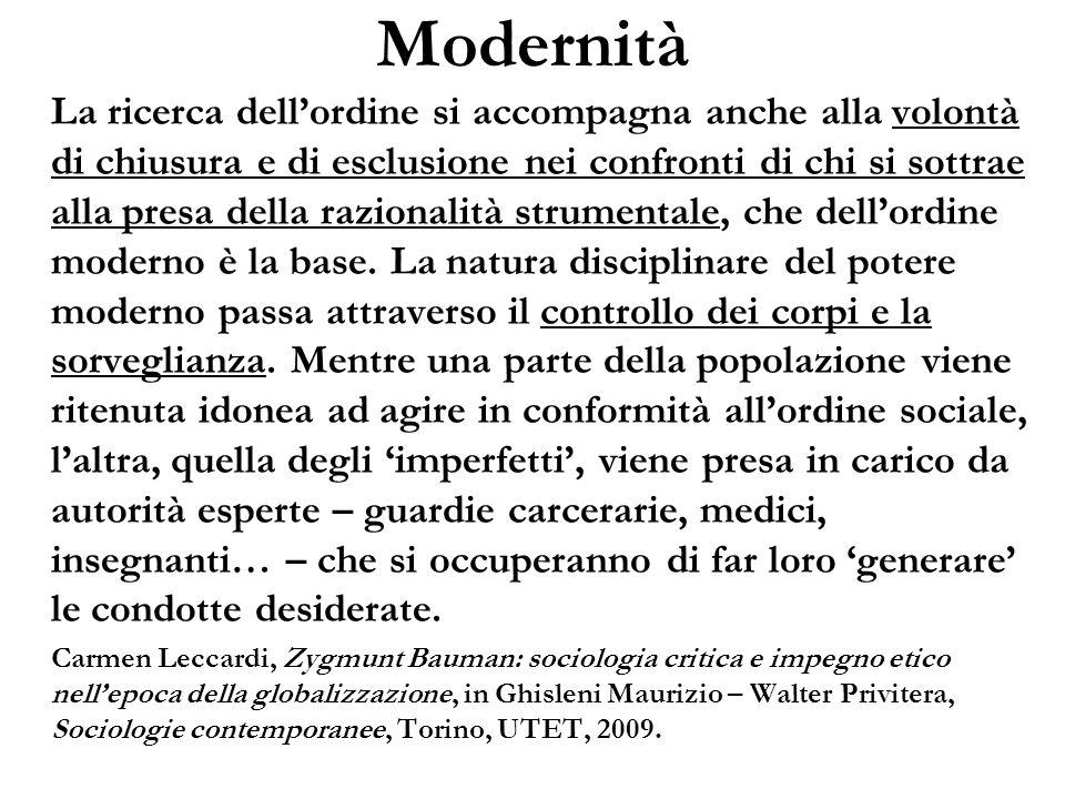 Modernità La ricerca dellordine si accompagna anche alla volontà di chiusura e di esclusione nei confronti di chi si sottrae alla presa della razional