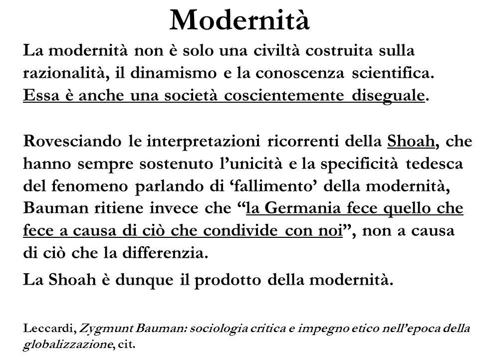 Modernità La modernità non è solo una civiltà costruita sulla razionalità, il dinamismo e la conoscenza scientifica. Essa è anche una società coscient