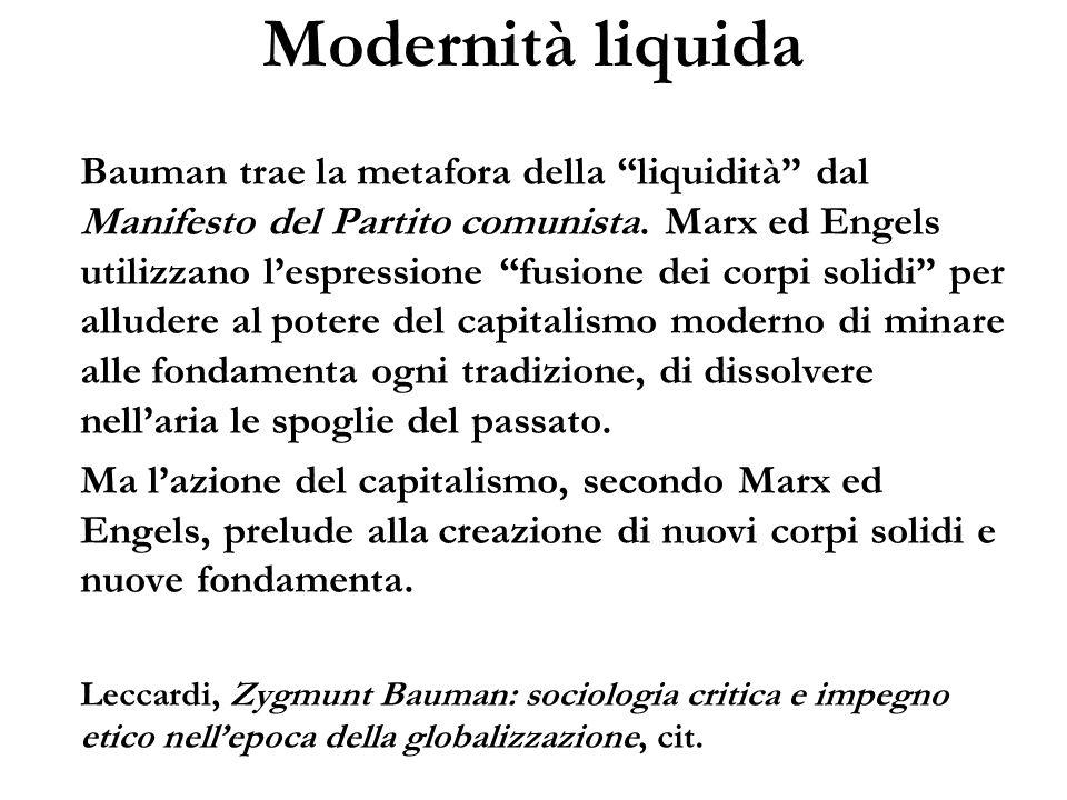 Modernità liquida Bauman trae la metafora della liquidità dal Manifesto del Partito comunista. Marx ed Engels utilizzano lespressione fusione dei corp
