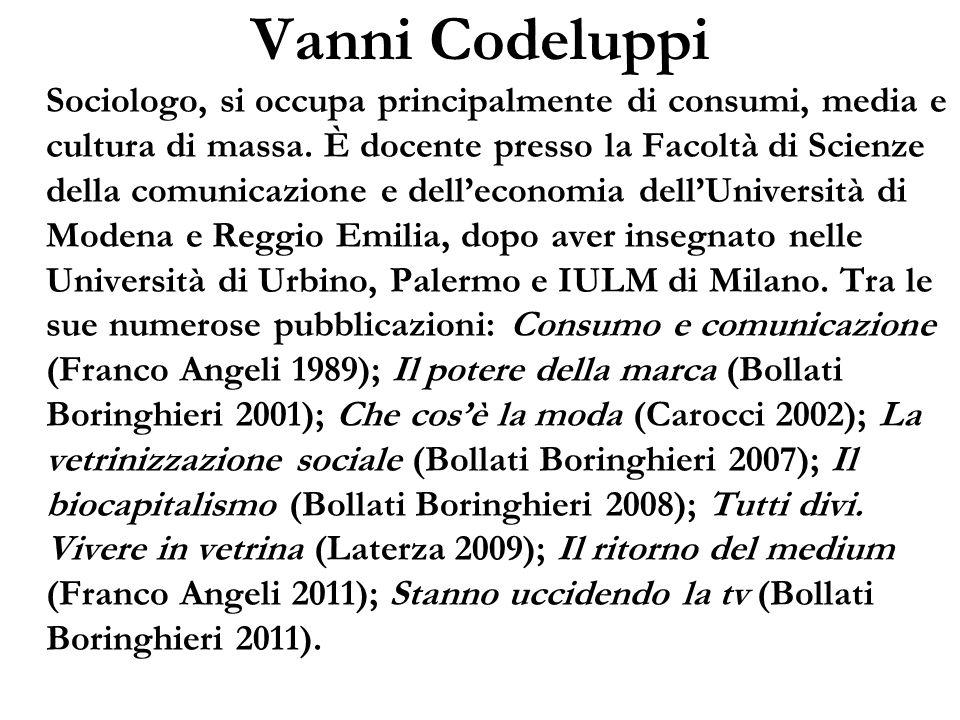 Vanni Codeluppi Sociologo, si occupa principalmente di consumi, media e cultura di massa. È docente presso la Facoltà di Scienze della comunicazione e