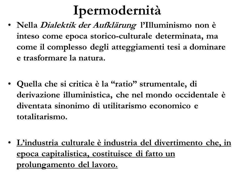 Ipermodernità Nella Dialektik der Aufklärung lIlluminismo non è inteso come epoca storico-culturale determinata, ma come il complesso degli atteggiame