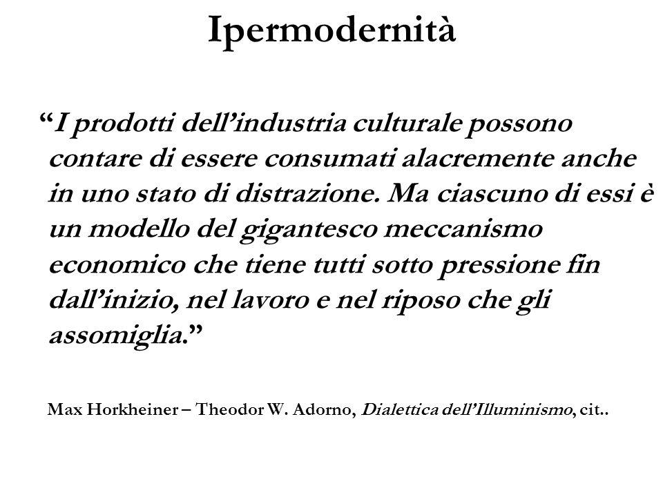 Ipermodernità I prodotti dellindustria culturale possono contare di essere consumati alacremente anche in uno stato di distrazione. Ma ciascuno di ess