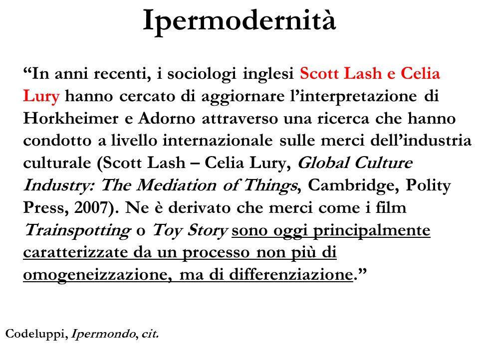 Ipermodernità In anni recenti, i sociologi inglesi Scott Lash e Celia Lury hanno cercato di aggiornare linterpretazione di Horkheimer e Adorno attrave