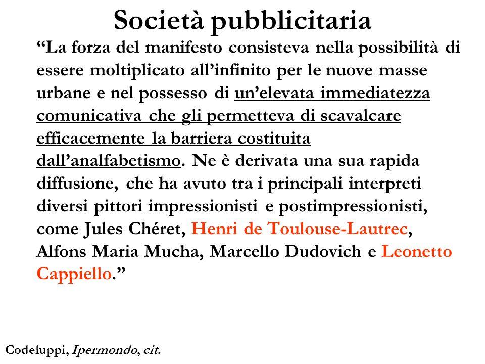 Società pubblicitaria La forza del manifesto consisteva nella possibilità di essere moltiplicato allinfinito per le nuove masse urbane e nel possesso