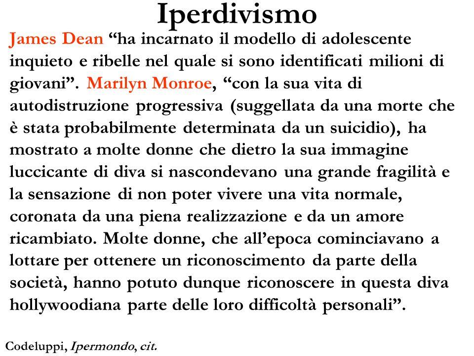 Iperdivismo James Dean ha incarnato il modello di adolescente inquieto e ribelle nel quale si sono identificati milioni di giovani. Marilyn Monroe, co