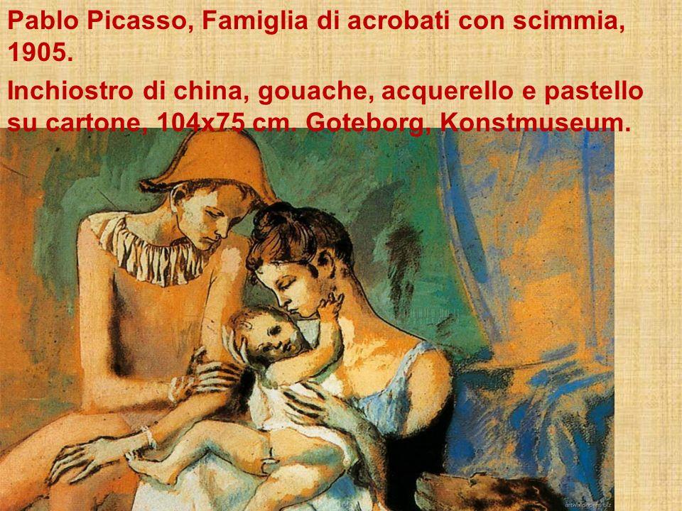 Pablo Picasso, Famiglia di acrobati con scimmia, 1905. Inchiostro di china, gouache, acquerello e pastello su cartone, 104x75 cm. Goteborg, Konstmuseu