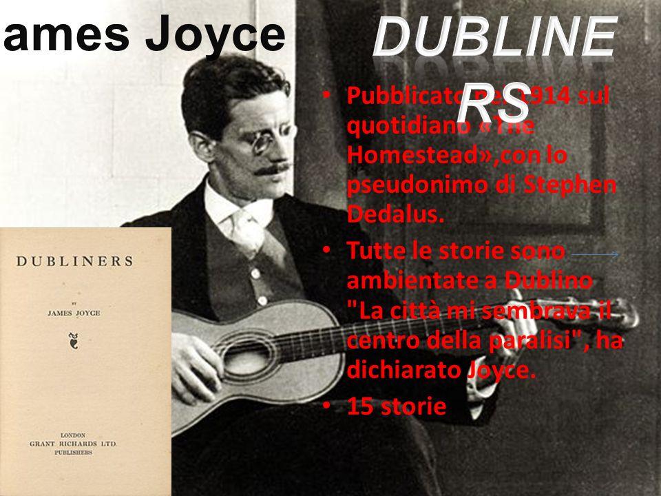 Pubblicato nel 1914 sul quotidiano «The Homestead»,con lo pseudonimo di Stephen Dedalus. Tutte le storie sono ambientate a Dublino