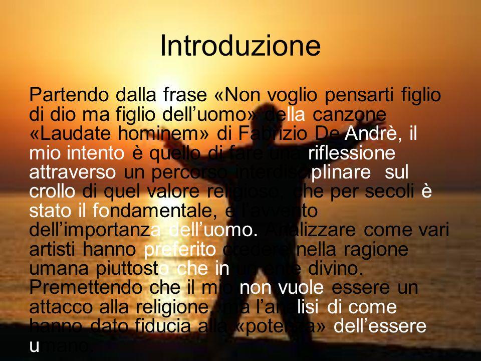 Introduzione Partendo dalla frase «Non voglio pensarti figlio di dio ma figlio delluomo» della canzone «Laudate hominem» di Fabrizio De Andrè, il mio