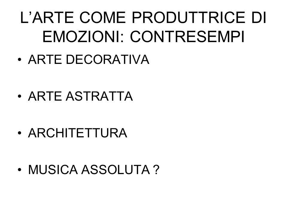 LARTE COME PRODUTTRICE DI EMOZIONI: CONTRESEMPI ARTE DECORATIVA ARTE ASTRATTA ARCHITETTURA MUSICA ASSOLUTA ?