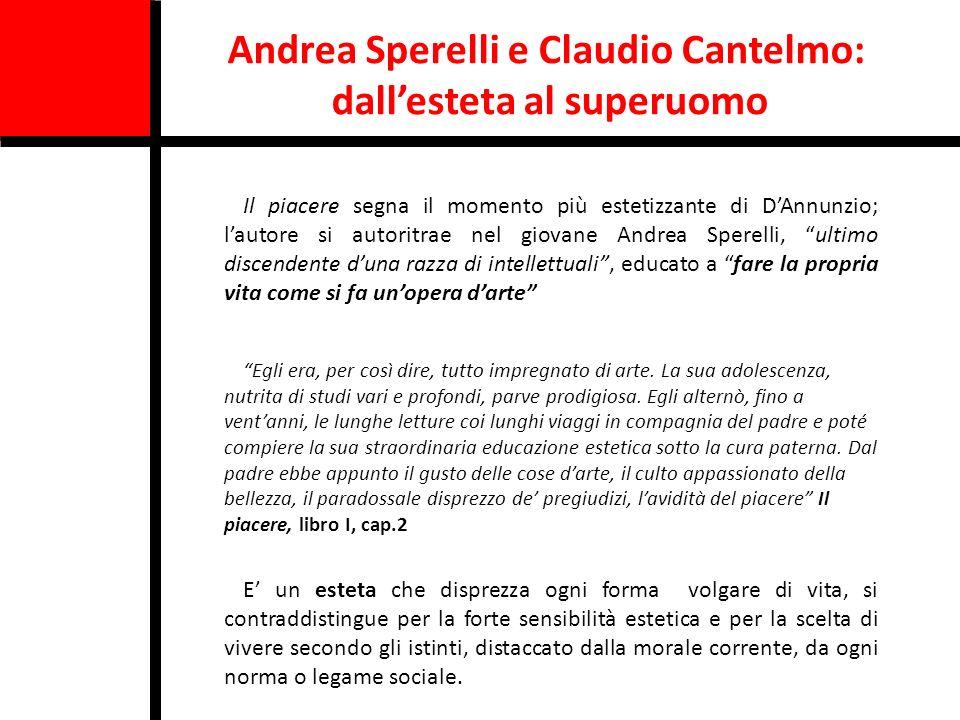 Andrea Sperelli e Claudio Cantelmo: dallesteta al superuomo Il piacere segna il momento più estetizzante di DAnnunzio; lautore si autoritrae nel giova
